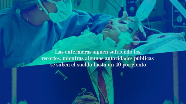 """""""Los políticos se suben el sueldo hasta un 40 por ciento y las enfermeras siguen perdiendo poder adquisitivo"""""""
