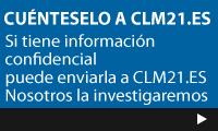 Si tiene información confidencial puede enviarla clm21.es Nosotros la investigaremos.